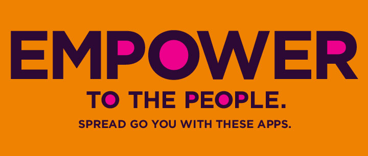 Empower to the People. Spread GO YOU with these Apps.